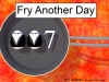 fry_another_day